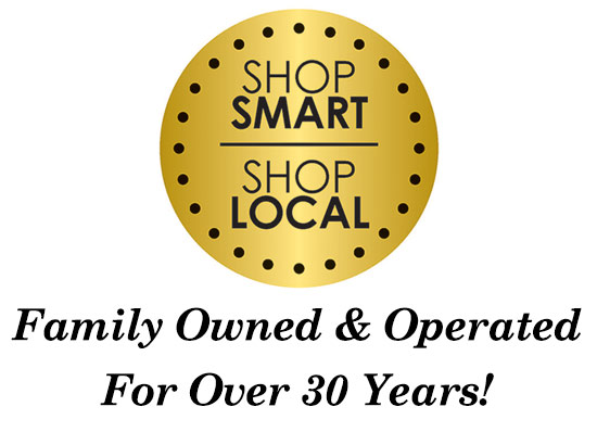 Shop Local! Family Owned & Operated for over 30 years!